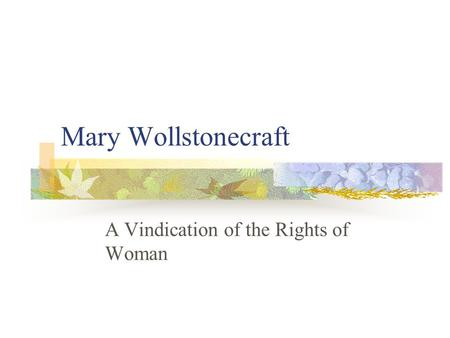 Mary Wollstonecraft A Vindication of the Rights of Woman.