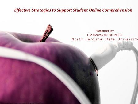 Effective Strategies to Support Student Online Comprehension Presented by Lisa Hervey M. Ed., NBCT.