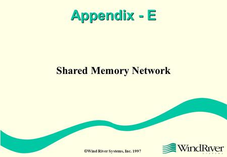  Wind River Systems, Inc. 1997 Appendix - E Shared Memory Network.