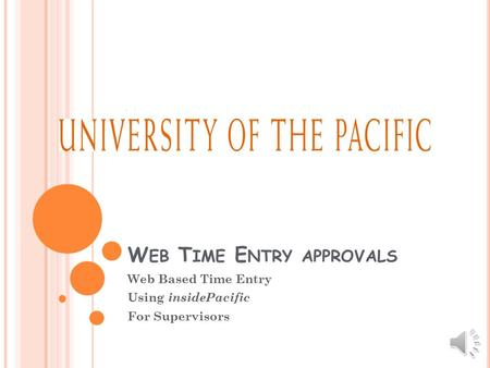 W EB T IME E NTRY APPROVALS Web Based Time Entry Using insidePacific For Supervisors.