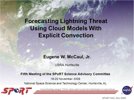 111 SPoRT SAC, Nov 2009 transitioning unique NASA data and research technologies to operations Forecasting Lightning Threat Using Cloud Models With Explicit.