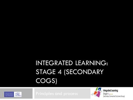 INTEGRATED LEARNING: STAGE 4 (SECONDARY COGS) Principles and process.