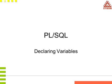 PL/SQL Declaring Variables PL/SQL Block Structure DECLARE (Optional) Variables, cursors, user-defined exceptions BEGIN (Mandatory) - SQL statements -