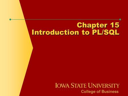 Chapter 15 Introduction to PL/SQL. Chapter Objectives  Explain the benefits of using PL/SQL blocks versus several SQL statements  Identify the sections.