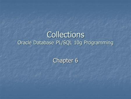 Collections Oracle Database PL/SQL 10g Programming Chapter 6.