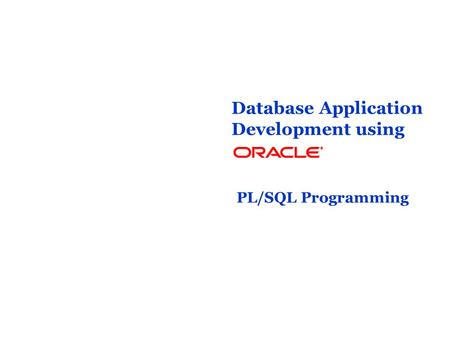 Database Application Development using PL/SQL Programming.