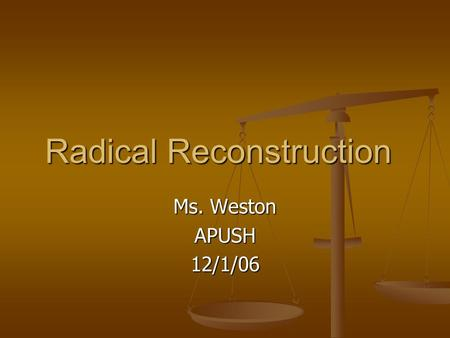 Radical Reconstruction Ms. Weston APUSH12/1/06. Congressional Reconstruction December 1865: Republicans outraged by presence of ex-Confederate leaders.