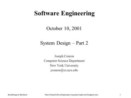 Bernd Bruegge & Allen Dutoit Object-Oriented Software Engineering: Conquering Complex and Changing Systems 1 Software Engineering October 10, 2001 System.