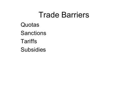 Trade Barriers Quotas Sanctions Tariffs Subsidies.