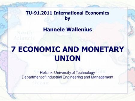 Helsinki University of Technology Department of Industrial Engineering and Management TU-91.2011 International Economics by Hannele Wallenius 7 ECONOMIC.