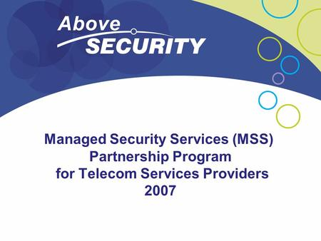 Managed Security Services (MSS) Partnership Program for Telecom Services Providers 2007.