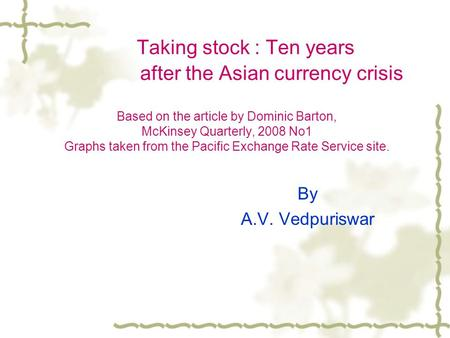Taking stock : Ten years after the Asian currency crisis Based on the article by Dominic Barton, McKinsey Quarterly, 2008 No1 Graphs taken from the Pacific.