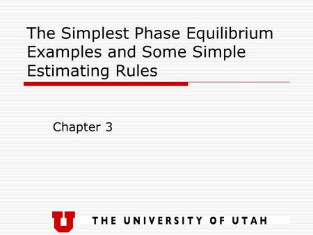 The Simplest Phase Equilibrium Examples and Some Simple Estimating Rules Chapter 3.
