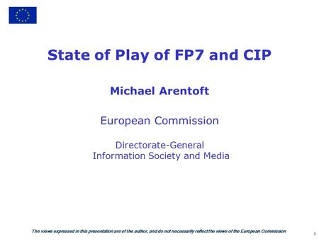 The views expressed in this presentation are of the author, and do not necessarily reflect the views of the European Commission 1 State of Play of FP7.