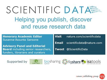 Now launched! Visit nature.com/scientificdata  Honorary Academic Editor Susanna-Assunta Sansone Advisory.
