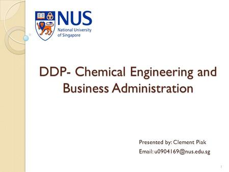 DDP- Chemical Engineering and Business Administration Presented by: Clement Piak   1.