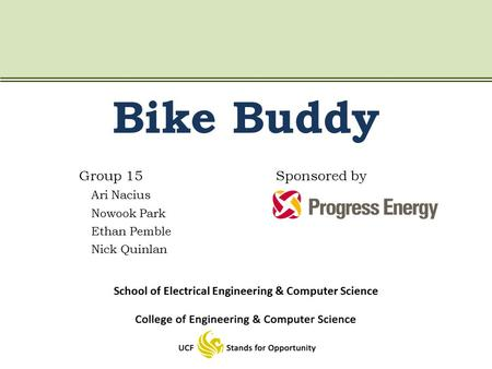 Bike Buddy Group 15Sponsored by Ari Nacius Nowook Park Ethan Pemble Nick Quinlan School of Electrical Engineering & Computer Science.