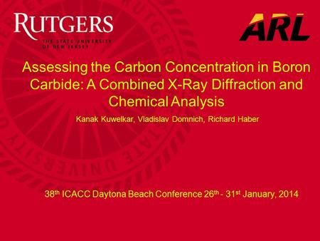 38 th ICACC Daytona Beach Conference 26 th - 31 st January, 2014 Assessing the Carbon Concentration in Boron Carbide: A Combined X-Ray Diffraction and.