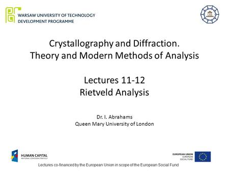 Crystallography and Diffraction. Theory and Modern Methods of Analysis Lectures 11-12 Rietveld Analysis Dr. I. Abrahams Queen Mary University of London.