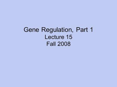 Gene Regulation, Part 1 Lecture 15 Fall 2008. Metabolic Control in Bacteria Regulate enzymes already present –Feedback Inhibition –Fast response Control.