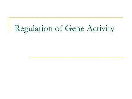 Regulation of Gene Activity. Conservation Remember, our bodies are conservative, they only make what we need, when we need it. How do they know this???