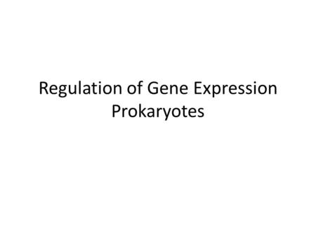 Regulation of Gene Expression Prokaryotes