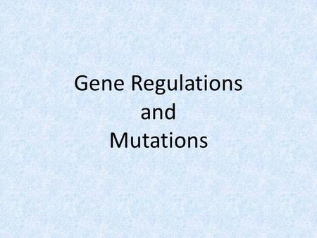 Gene Regulations and Mutations