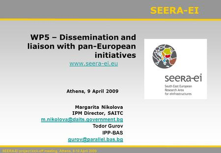 SEERA-EI project kick-off meeting, Athens, 9-10 April 2009 SEERA-EI www.seera-ei.eu WP5 – Dissemination and liaison with pan-European initiatives Athens,