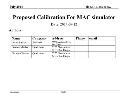 Doc.: 11-14-0846-00-00ax Submission July 2014 Slide 1 Proposed Calibration For MAC simulator Date: 2014-07-12 Authors:
