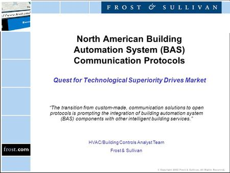 © Copyright 2002 Frost & Sullivan. All Rights Reserved. North American Building Automation System (BAS) Communication Protocols Quest for Technological.