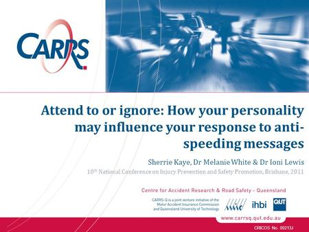 CRICOS No. 00213J Attend to or ignore: How your personality may influence your response to anti- speeding messages Sherrie Kaye, Dr Melanie White & Dr.