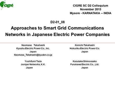 D2-01_08 Approaches to Smart Grid Communications Networks in Japanese Electric Power Companies Naomasa Takahashi Kyushu Electric Power Co., Inc. Japan.