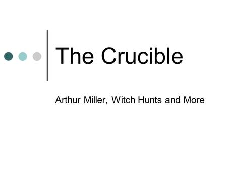 The Crucible Arthur Miller, Witch Hunts and More.