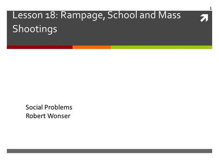  Lesson 18: Rampage, School and Mass Shootings Social Problems Robert Wonser 1.