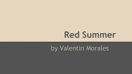 Red Summer by Valentin Morales. What were the worst riots in U.S. History? -People assume the worst riots in U.S. history were the riots set off by Martin.