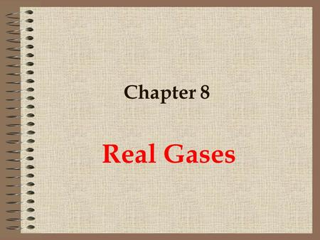 Chapter 8 Real Gases. Compression Factors Real gases do not obey the perfect gas equation exactly. The measure of the deviation from ideality of the behavior.