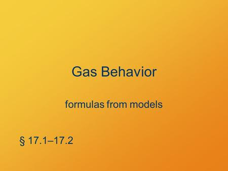 Gas Behavior formulas from models § 17.1–17.2. Ideal Gas Model molecules: non-interacting point masses collide elastically with surfaces Temperature T.