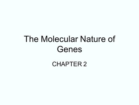 The Molecular Nature of Genes CHAPTER 2. 2-2 The Nature of Genetic Material Historical Background Friedrich Miescher isolated nuclei from pus (white blood.