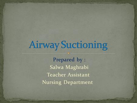 Prepared by : Salwa Maghrabi Teacher Assistant Nursing Department.