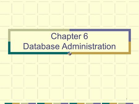 1 Chapter 6 Database Administration. 2 Introduction Database administration The process of managing a database Database administrator A person or an entire.