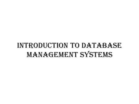 Introduction to Database Management Systems. Information Instructor: Csilla Farkas Office: Swearingen 3A43 Office Hours: Monday, Wednesday 2:30 pm – 3:30.