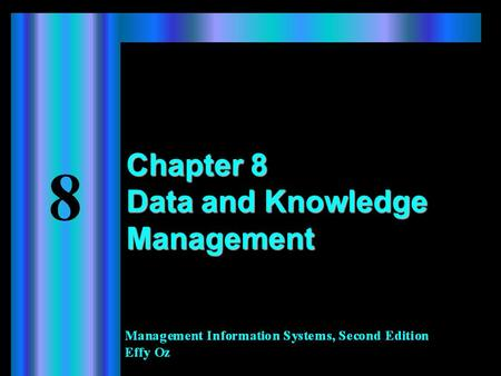 Chapter 8 Data and Knowledge Management. 2 Learning Objectives When you finish this chapter, you will  Know the difference between traditional file organization.
