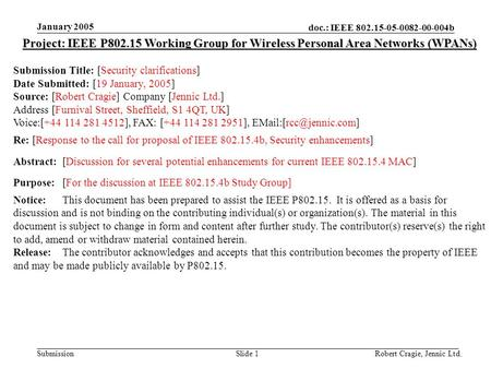 Doc.: IEEE 802.15-05-0082-00-004b Submission January 2005 Robert Cragie, Jennic Ltd.Slide 1 Project: IEEE P802.15 Working Group for Wireless Personal Area.