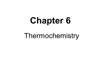 Chapter 6 Thermochemistry. 6.1: I. Nature of Energy A. Energy (E): capacity for work or producing heat B. Law of Conservation of Energy: can't be created.