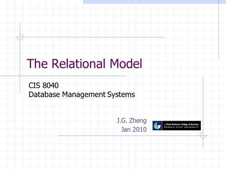 The Relational Model J.G. Zheng Jan 2010 CIS 8040 Database Management Systems.