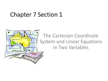 Chapter 7 Section 1 The Cartesian Coordinate System and Linear Equations in Two Variables.