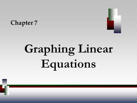 Graphing Linear Equations Chapter 7. Angel, Elementary Algebra, 7ed 2 7.1 – The Cartesian Coordinate System and Linear Equations in Two Variables 7.2.