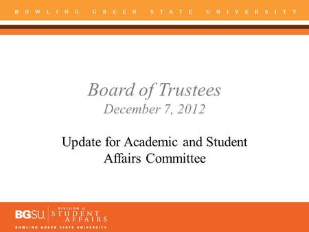 Board of Trustees December 7, 2012 Update for Academic and Student Affairs Committee.
