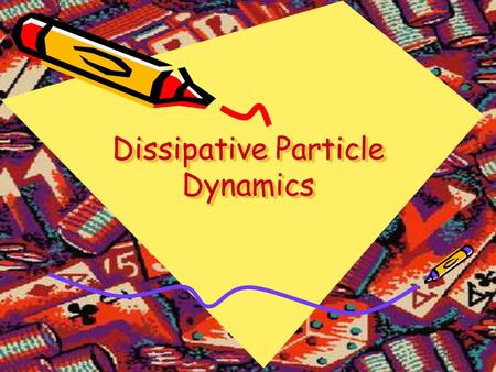 Dissipative Particle Dynamics. Molecular Dynamics, why slow? MD solves Newton's equations of motion for atoms/molecules: Why MD is slow?