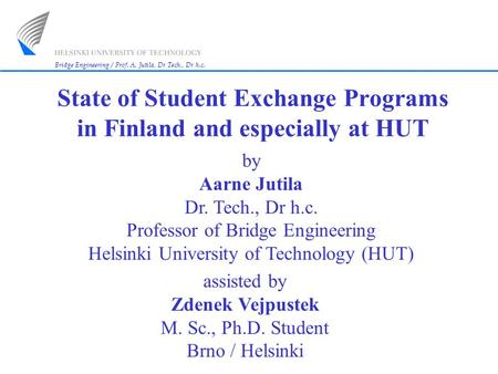 Bridge Engineering / Prof. A. Jutila, Dr Tech., Dr h.<strong>c</strong>. by Aarne Jutila Dr. Tech., Dr h.<strong>c</strong>. Professor of Bridge Engineering Helsinki University of Technology.